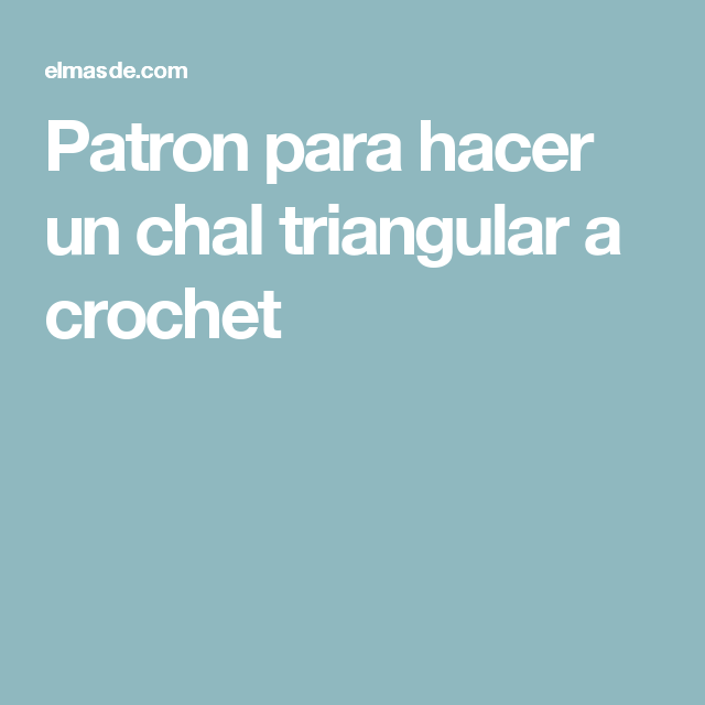 Patron para hacer un chal triangular a crochet | Boleros tejidos ...