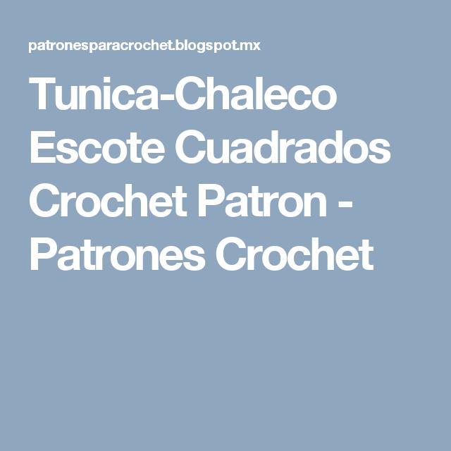 Tunica-Chaleco Escote Cuadrados Crochet Patron - Patrones Crochet ...
