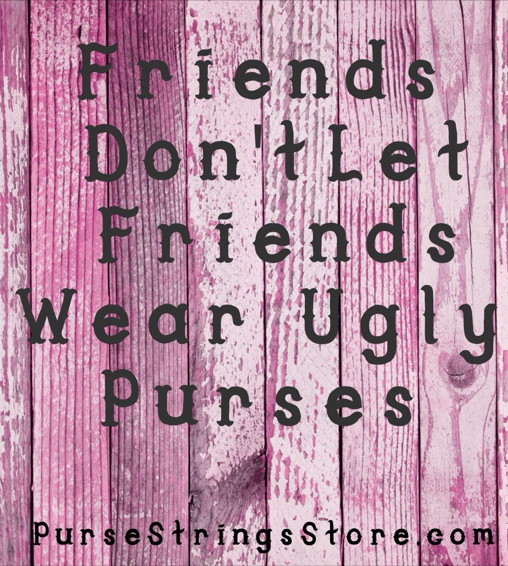 True Pursestringsstore Com Handbag Quotes Fashion Quotes Funny Bag Quotes