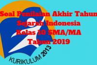 Soal Penilaian Akhir Tahun Sejarah Indonesia Kelas 10 Sma Ma Tahun 2019 Ops Sekolah Kita Sejarah Indonesia Sma