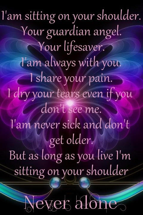 I'am sitting onyour shoulder  Your gardian angel  Your