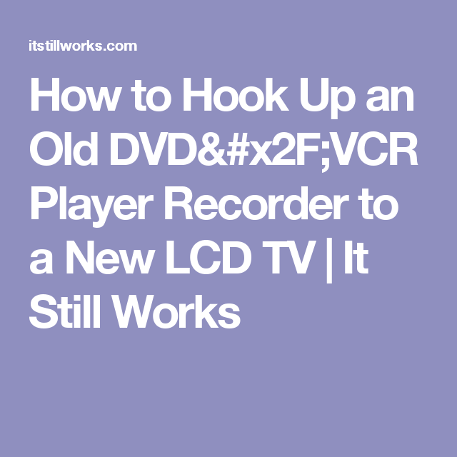 How to Hook Up an Old DVD/VCR Player Recorder to a New LCD TV   It Still Works