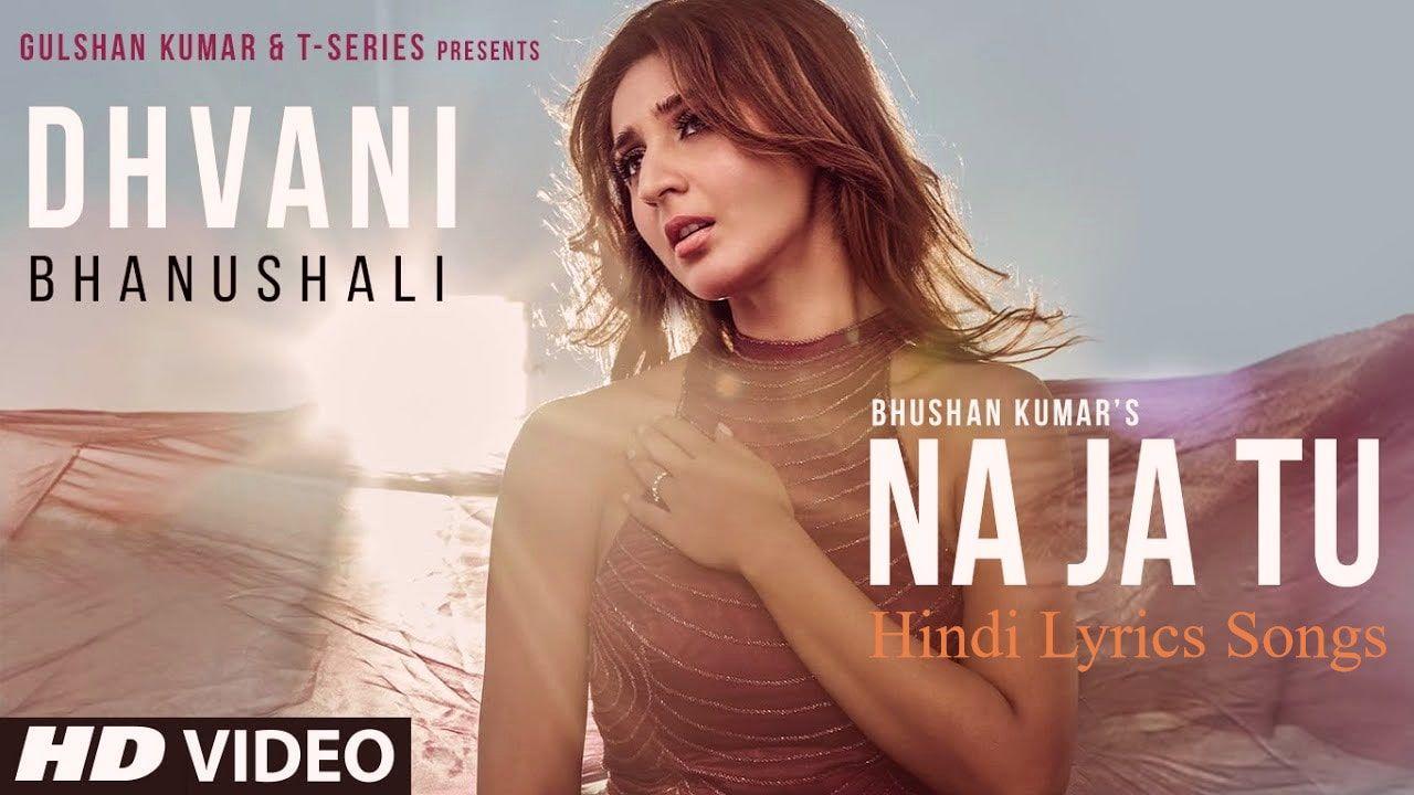 Na Ja Tu Lyrics Hindi English Dhvani Bhanushali In 2020 Bollywood Songs New Hindi Songs Lyrics The list has been updated with songs of december 2020 as well. na ja tu lyrics hindi english
