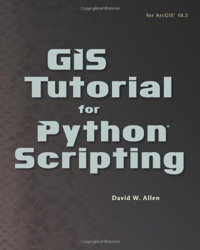 GIS Tutorial for Python Scripting- practical examples, exercises