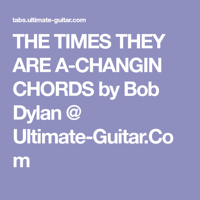 THE TIMES THEY ARE A-CHANGIN CHORDS by Bob Dylan @ Ultimate-Guitar ...