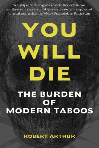 You Will Die: The Burden of Modern Taboos--Sex, Drugs and Death--the taboos that rule our lies. Great Read