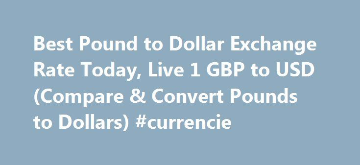 Best Pound To Dollar Exchange Rate Today Live 1 Gbp Usd Compare