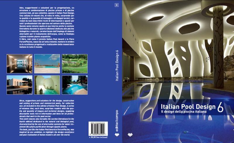 Italian Pool Design 6 - il design della piscina italiana. Un libro che illustra le piscine più belle costruite da aziende italiane. Book completely translated in English