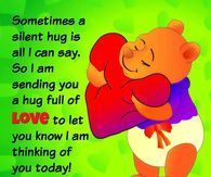 Sometimes a silent hug is all i can say.
