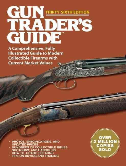 Gun traders guide a comprehensive fully illustrated guide to gun traders guide a comprehensive fully illustrated guide to modern collectible firearms with current fandeluxe Choice Image