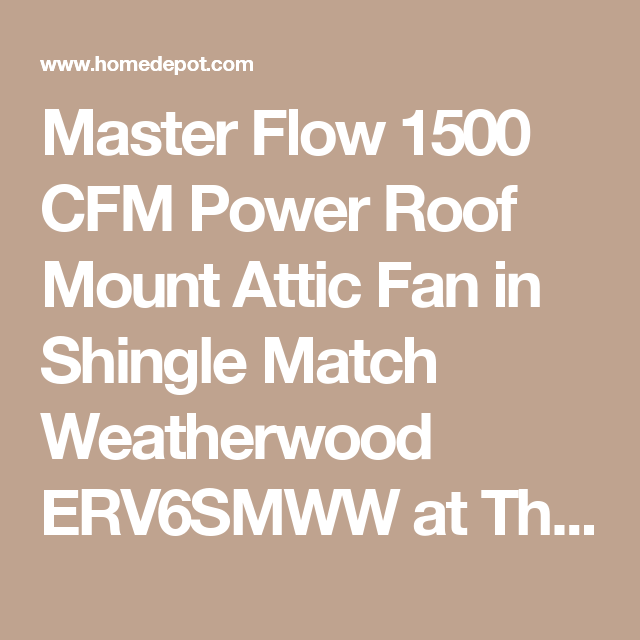 Master Flow 1500 Cfm Power Roof Mount Attic Fan In Shingle Match Weatherwood Erv6smww At The Home Depot Mobile Attic Fan Shingling Roof