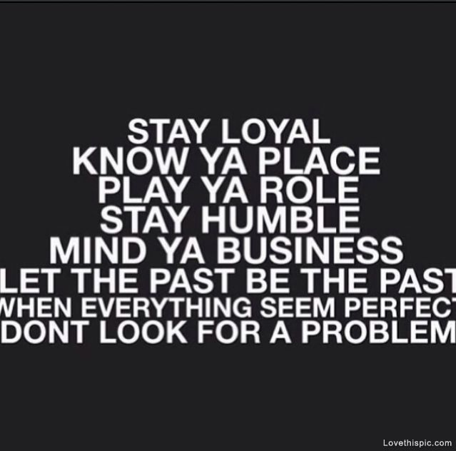 Stay Loyal Quotes Life Past Perfect Place Business Problem Instagram Instagram Pictures Instagram Graphics Humble Lo Loyal Quotes Real Quotes Girlfriend Quotes