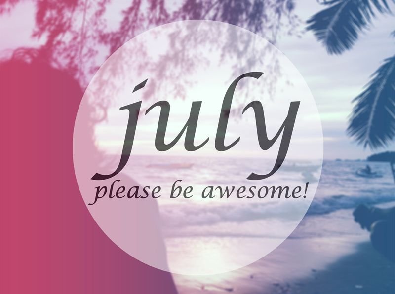 Delicieux Hello July Please Be Awesome