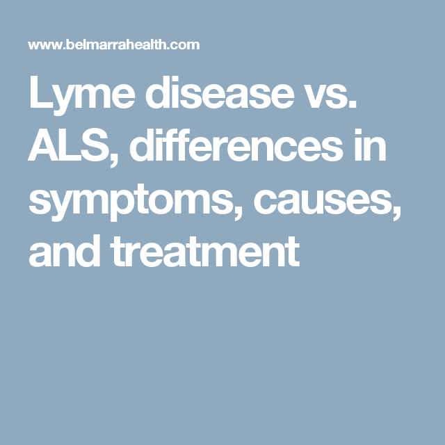 Lyme disease vs  ALS, differences in symptoms, causes, and treatment