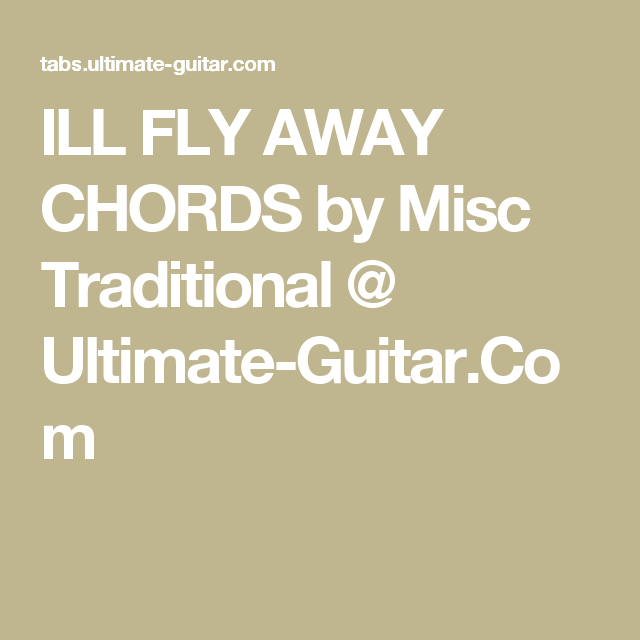 Ill Fly Away Chords By Misc Traditional Ultimate Guitar