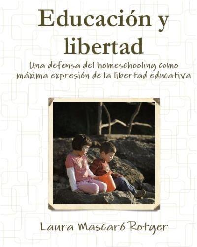 Educacion Y Libertad Laura Mascaró Educacion Guia Para Padres Y Libros