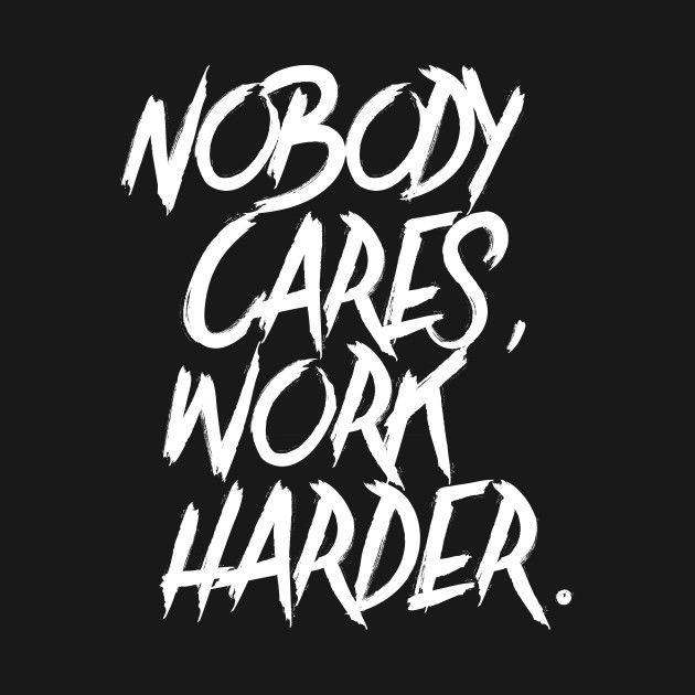 Photo of Schauen Sie sich dieses fantastische 'Nobody + Cares% 2C + Work + Harder'-Design auf @TeePublic an!