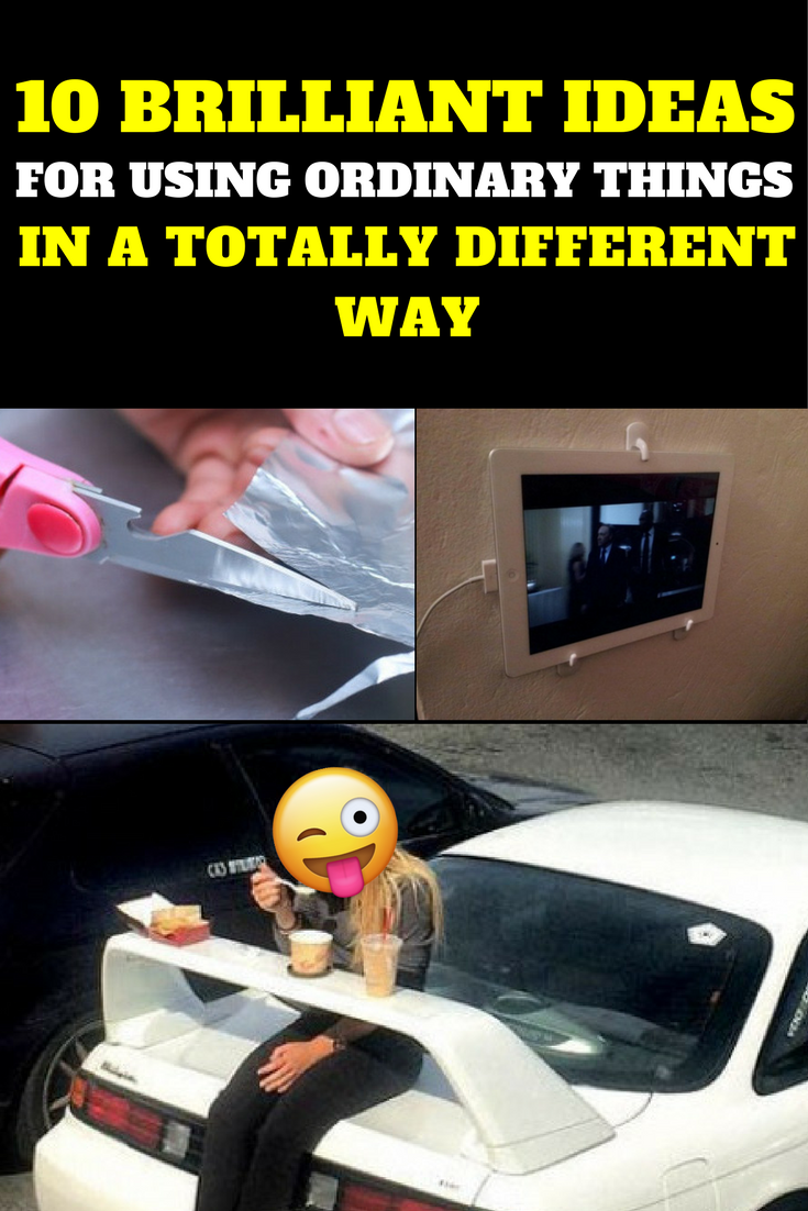 10 Brilliant Ideas For Using Ordinary Things In A Totally