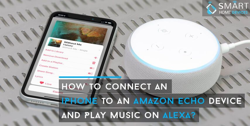 How to Connect an iPhone to an Amazon Echo Device and Play