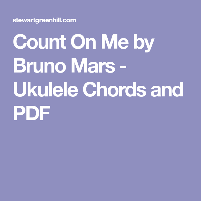 Count On Me By Bruno Mars Ukulele Chords And Pdf Music Lessons