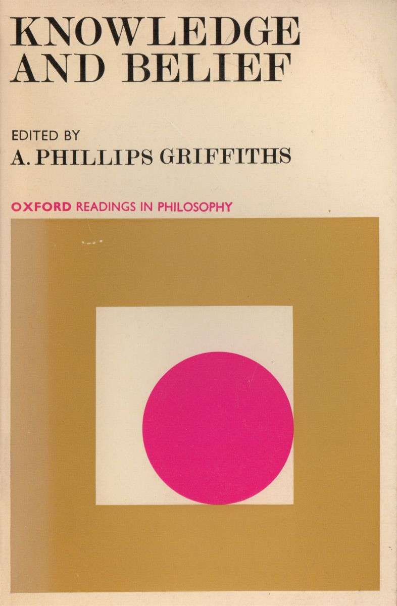 Knowledge and Belief - A. Philips Griffiths - 1976 Oxford University Press Cover designer not credited