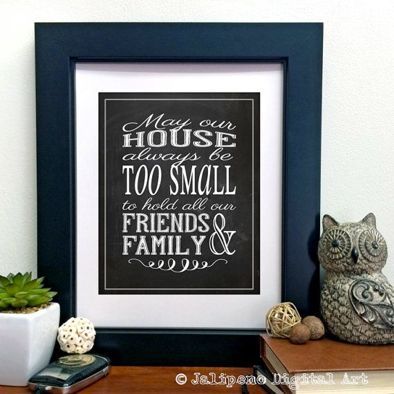 May Our House Always Be Too Small To Hold All Our Friends And