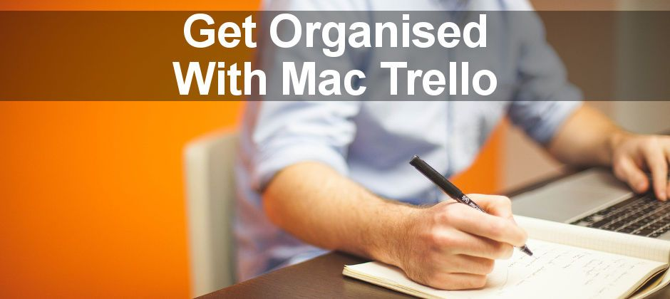 Trello for Mac runs the organiser and project manager on