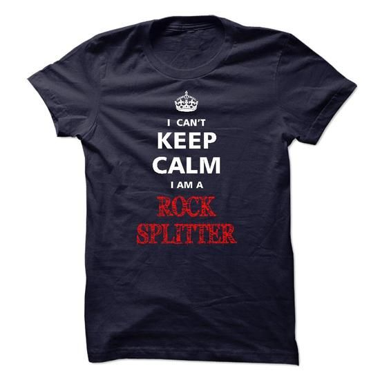 Can not keep calm I am a ROCK SPLITTER - #gift for girlfriend #cool gift. GET YOURS => https://www.sunfrog.com/Names/Can-not-keep-calm-I-am-a-ROCK-SPLITTER.html?68278
