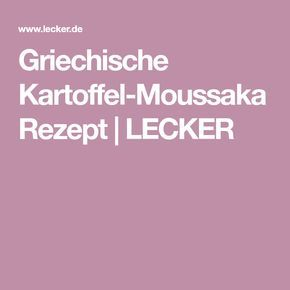 Griechische Kartoffel-Moussaka Rezept | LECKER