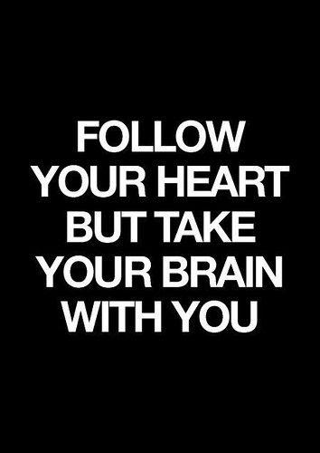 ❝ Follow your heart, but…