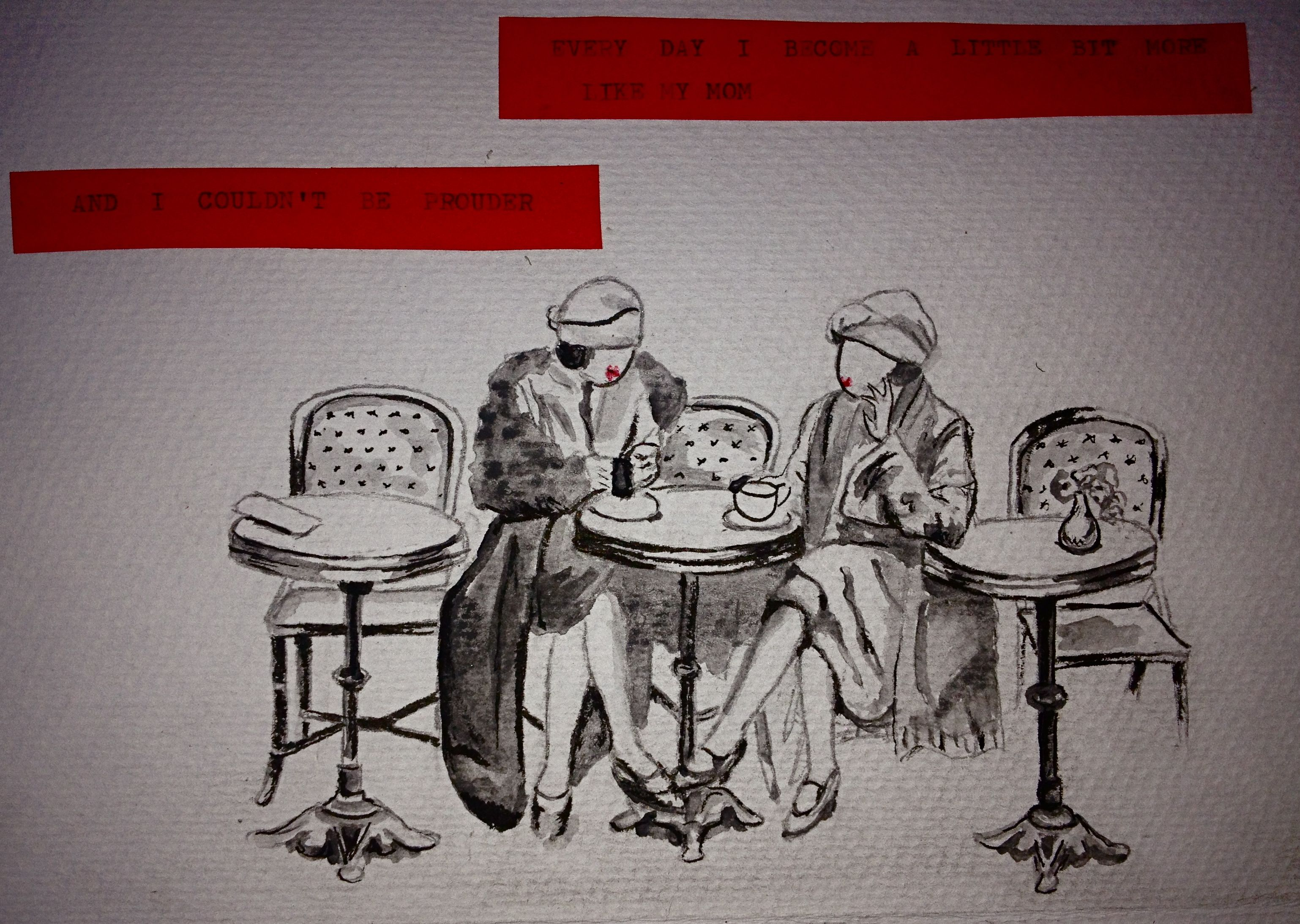 original Art by gloria e. Mother's day drawing. Everyday I become a little bit more like mom and I couldn't be prouder. Coffee house. coffee. 1940's. 40's. Women. drinking coffee. oldies. relaxing. Mom and daughter. water color and pen. black and white.