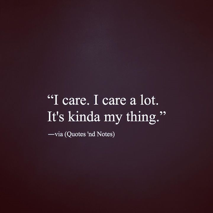 I Care I Care A Lot It S Kinda My Thing Via Http Ift Tt 2ey7hg4 Quotes Words Inspirational Quotes