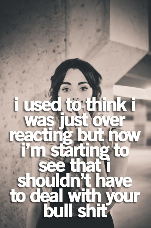 I Used To Think I Was Just Over Reacting But Now Im Starting To See