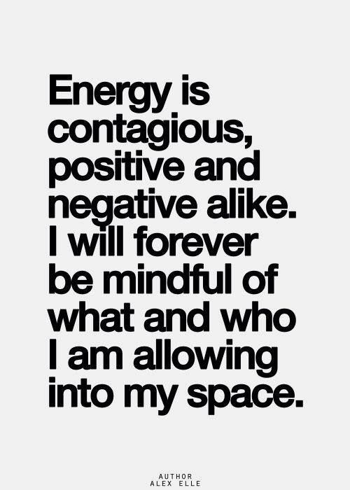 Surround Yourself With Positive Energy Negative Energy Can Get