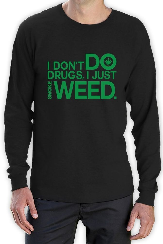I don't do drugs Long Sleeve T-Shirt Smoke Weed HIGH SWAG Canabis Dope  #420  #DOPE #GANJA