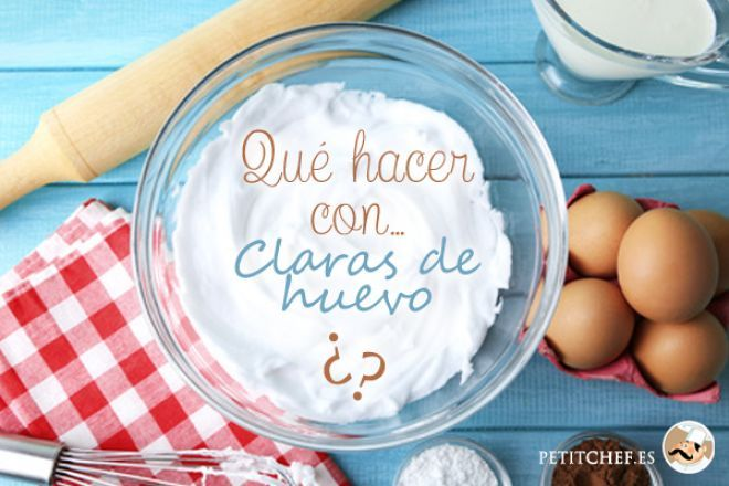Que Hacer Con Claras De Huevo Claras De Huevo Recetas Huevos Y
