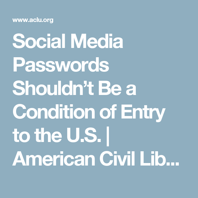 Social Media Passwords Shouldn't Be a Condition of Entry to the U.S. | American Civil Liberties Union
