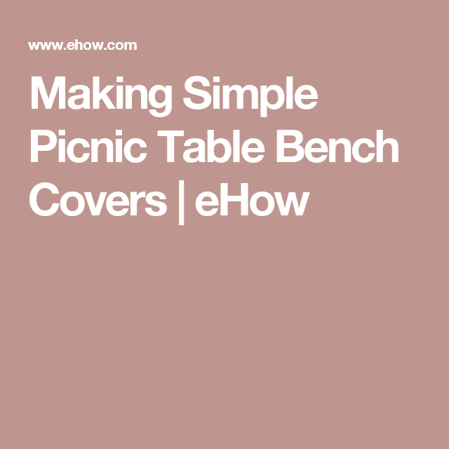 Surprising Making Simple Picnic Table Bench Covers Picnic Table Bench Andrewgaddart Wooden Chair Designs For Living Room Andrewgaddartcom