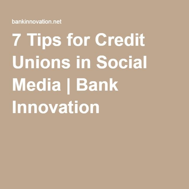 7 Tips for Credit Unions in Social Media | Bank Innovation