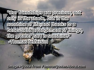 But Friendship Is Precious Not Only In The Shade But In The
