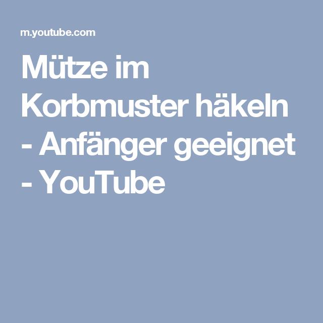 Mütze Im Korbmuster Häkeln Anfänger Geeignet Youtube Lieblings