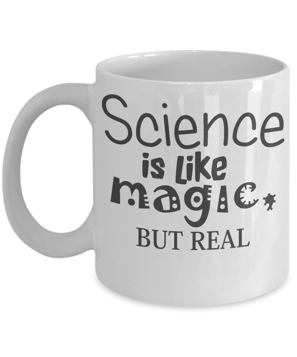 Funny Mug Science Is Like Magic But Real Novelty Coffee Mug Mugs With Sayings For Teachers Scientist Christmas Quotes Funny Mugs Funny Mugs