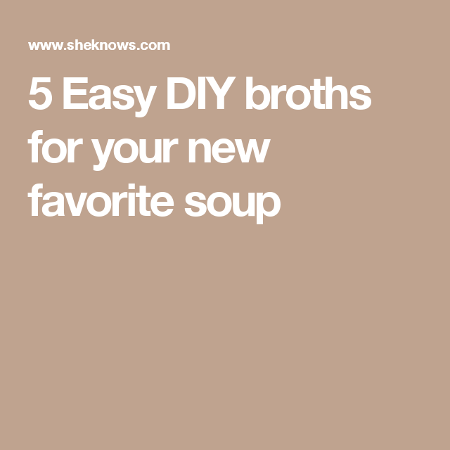5 Easy DIY broths for your new favorite soup