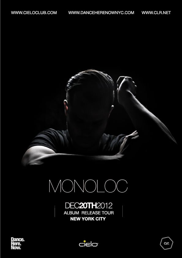 Thursday December 20  Robpromotions & Benny Soto present  Dance.Here.Now.     ROB FERNANDEZ'S BIRTHDAY BASH!!     Music by  MONOLOC ['Drift' Album Release Tour NY]  + Rebekah  Advance tickets at http://www.clubtickets.com/us/2012-12/20/monoloc-cielo     Cielo  18 Little W.12th Street NYC  Doors open 10pm  www.cieloclub.com    Stay Connected  www.danceherenownyc.com    Be our friend on Facebook  www.facebook.com/danceherenow    Follow Us On Twitter  www.twitter.com/danceherenow