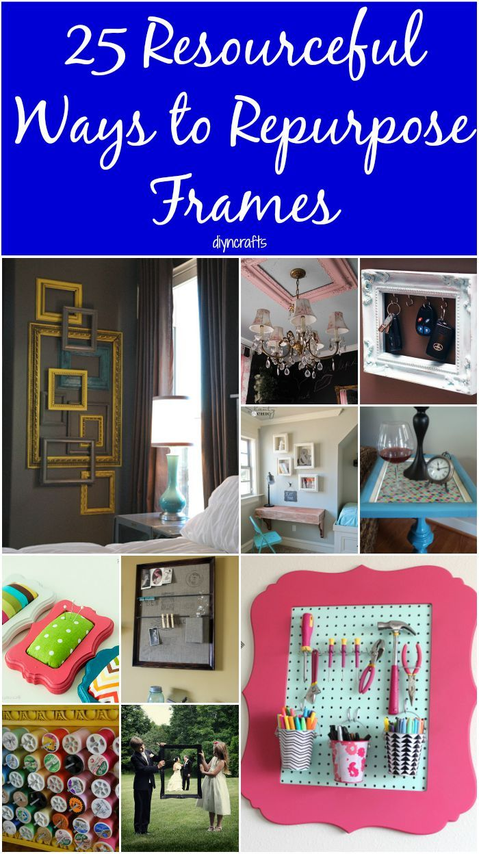 25 Resourceful Ways to Repurpose Frames – Toss the Pictures ...