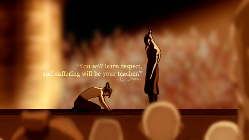 """You will learn respect, and suffering will be your teacher.""""   The last  airbender, Avatar the last airbender, Avatar"""