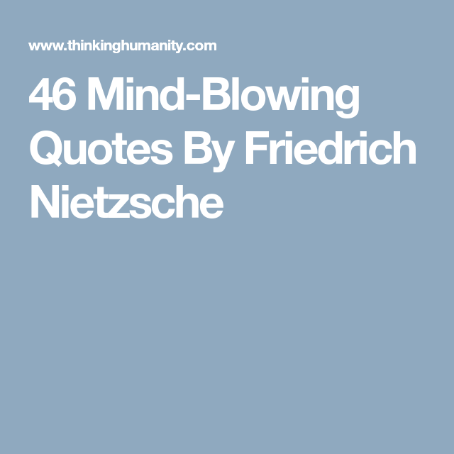 46 Mind-Blowing Quotes By Friedrich Nietzsche | Mind ...