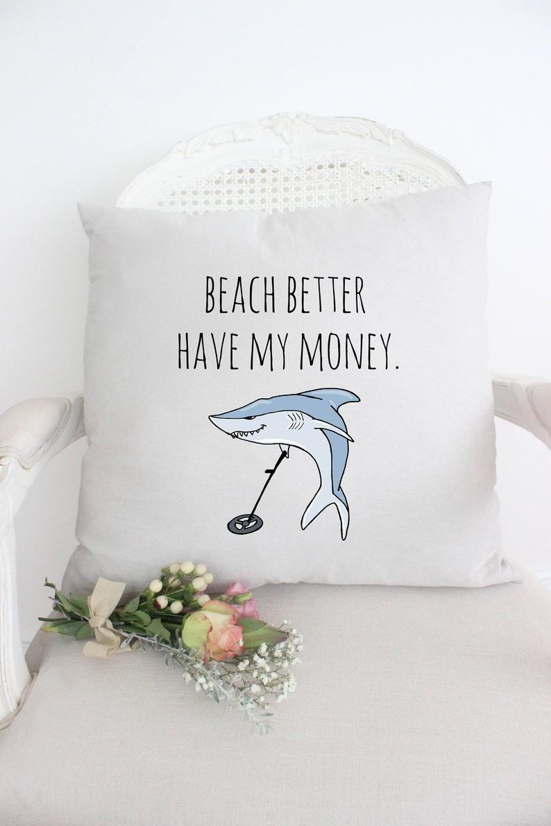 Beach Better Have My Money Pillow Funny Pun gift Decor