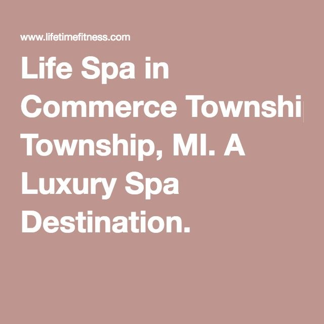 Life Spa in Commerce Township, MI. A Luxury Spa Destination.