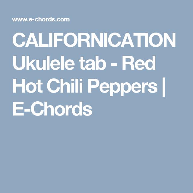 Californication Ukulele Tab Red Hot Chili Peppers E Chords